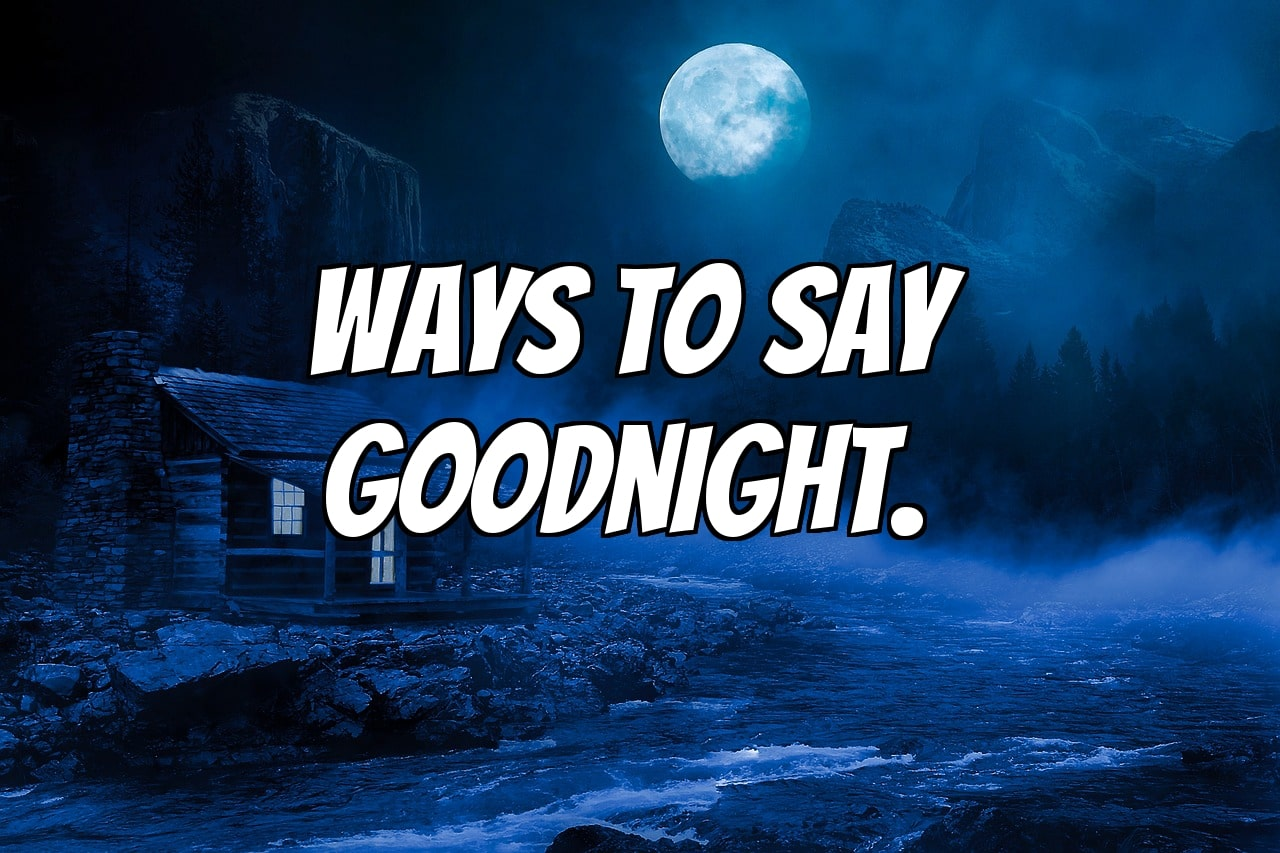 Goodnight way to the sweetest say What's a
