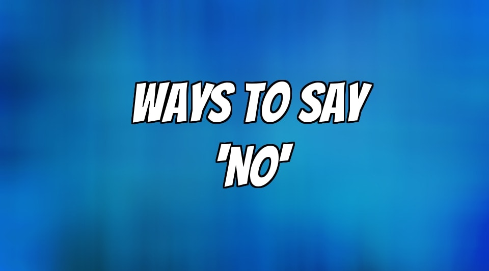 How To Say NO Politely, Professionally