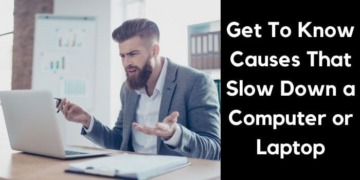 What causes a slow computer or laptop